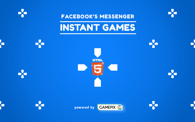 Facebook Messenger Instant Games are now live: a new channel for HTML5 games