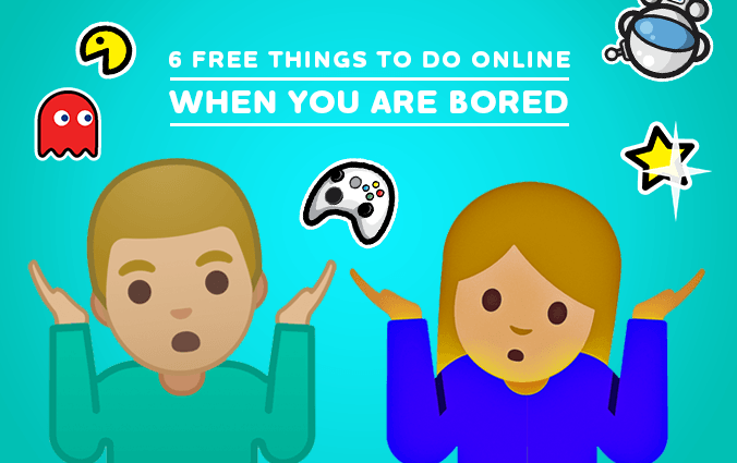 6 Free Things To Do Online When You Are Bored